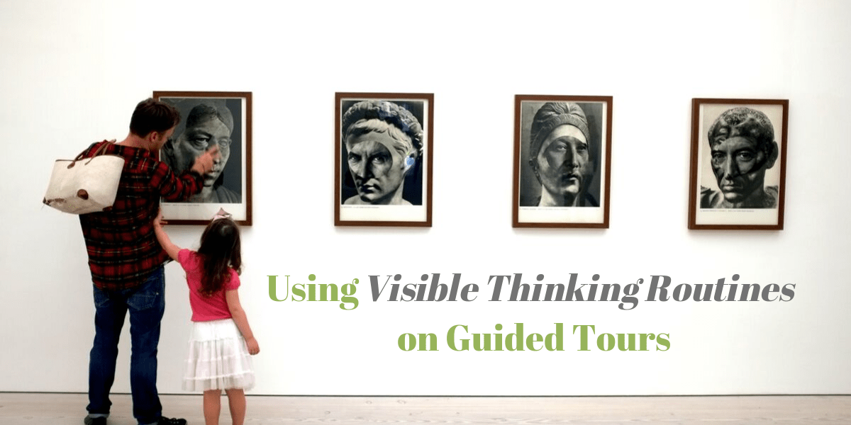 Using Visible Thinking Routines on Guided Tours