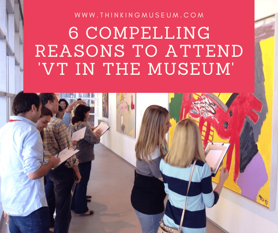 6 Compelling Reasons to Attend our Visible Thinking in the Museum Training