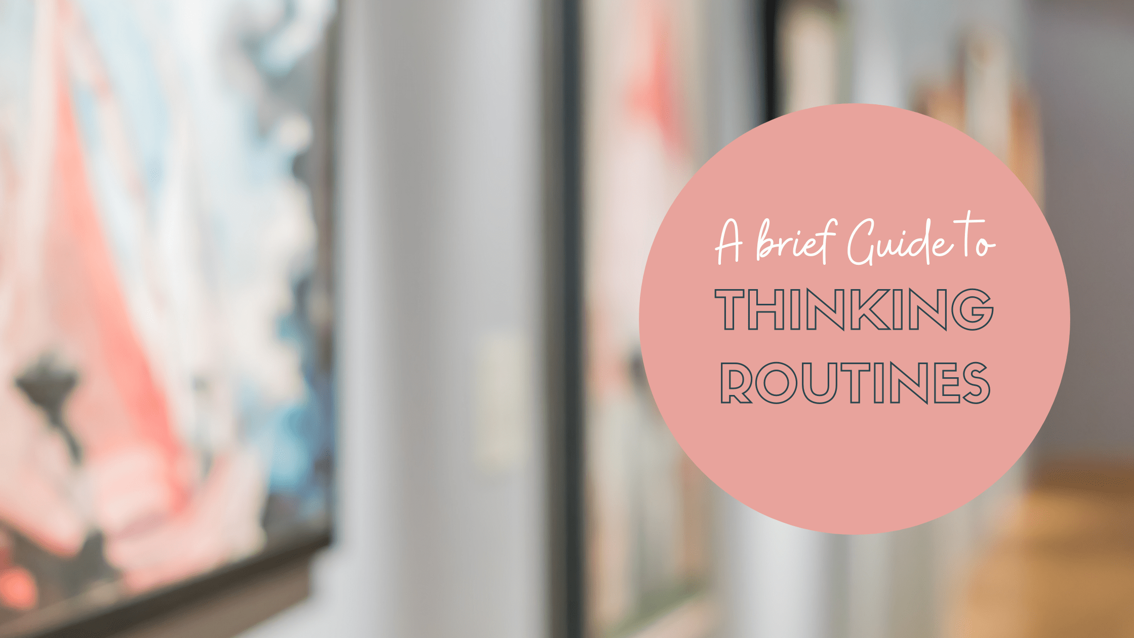 A Brief Guide to thinking routines