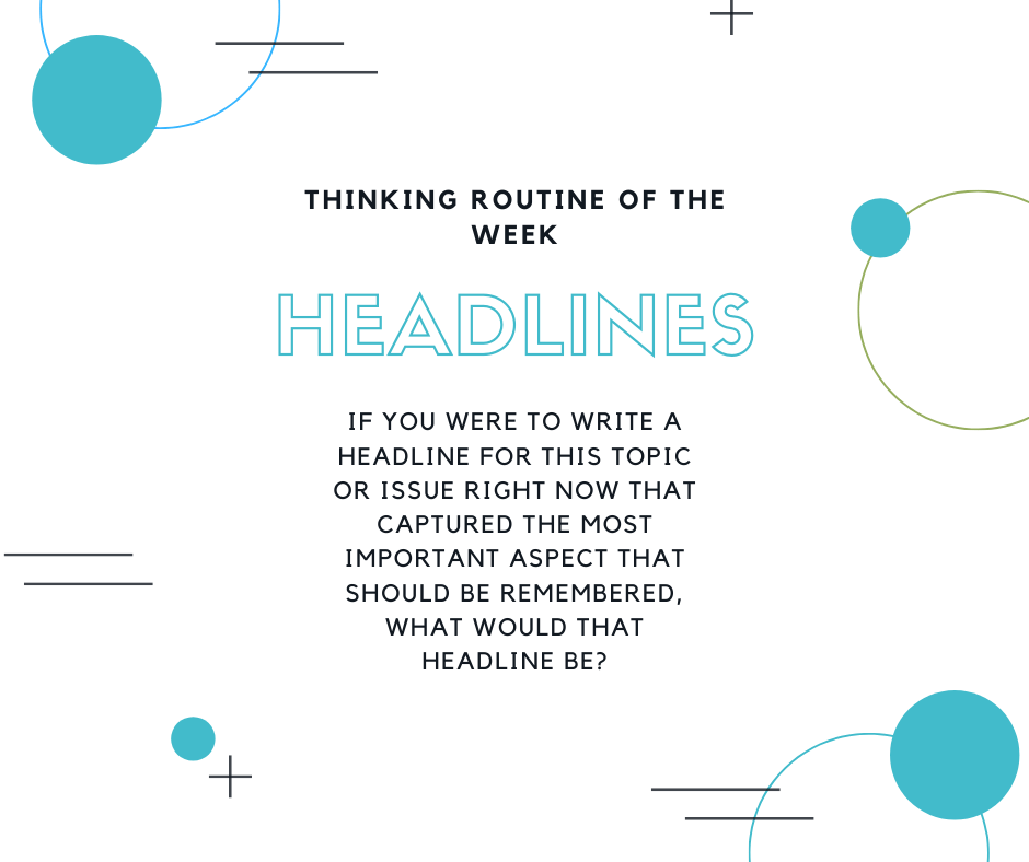 Visible Thinking Routine of the Week Headlines