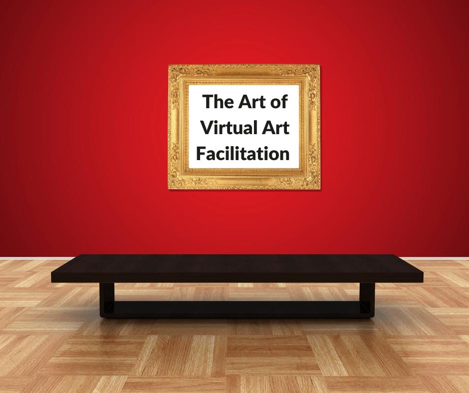 The Art of Virtual Art Facilitation