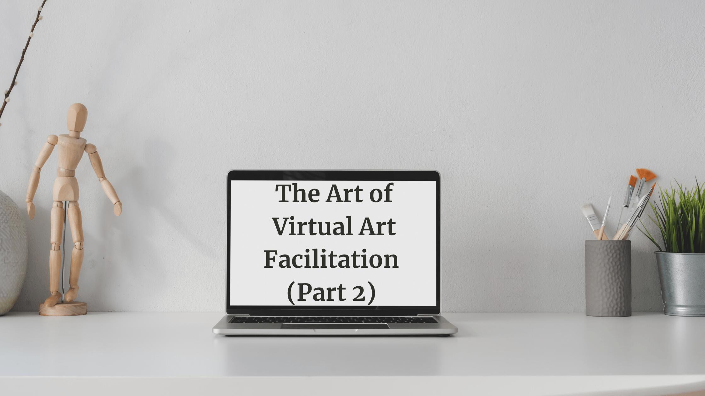 The Art of Virtual Art Facilitation Part 2