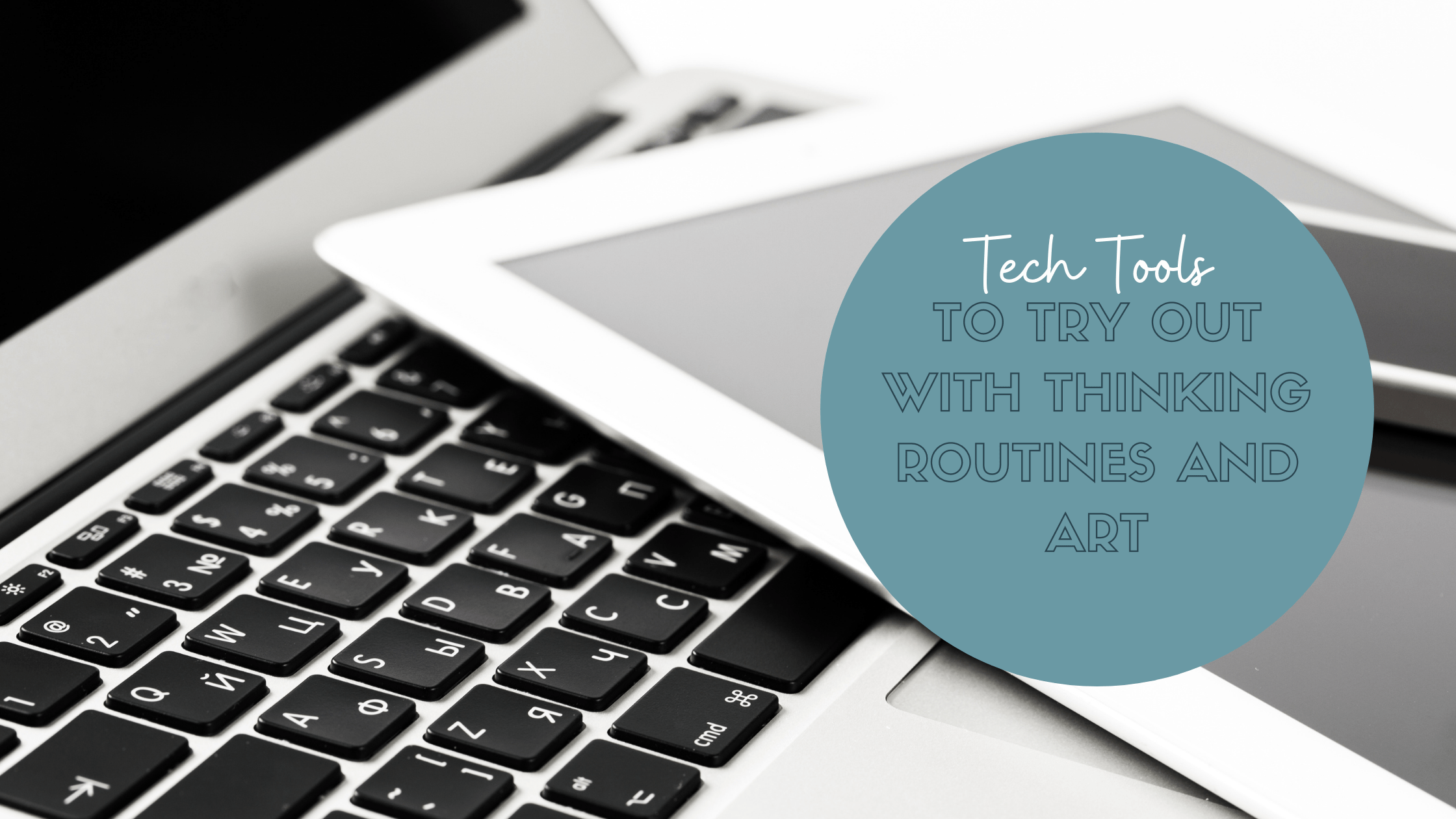 Tech Tools To Try Out with Thinking Routines and Art