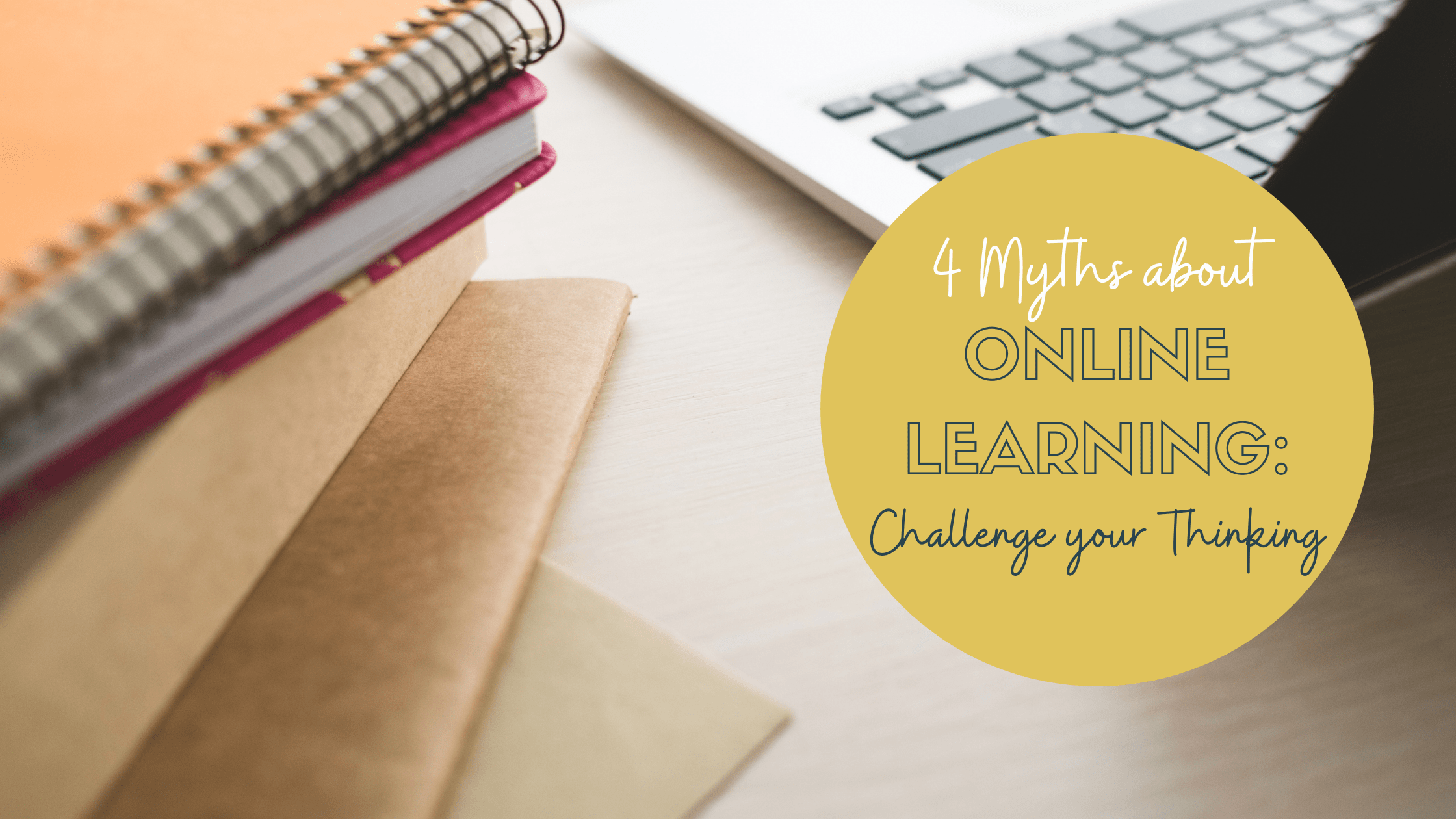 4 Myths about Online Learning: Challenge your Thinking