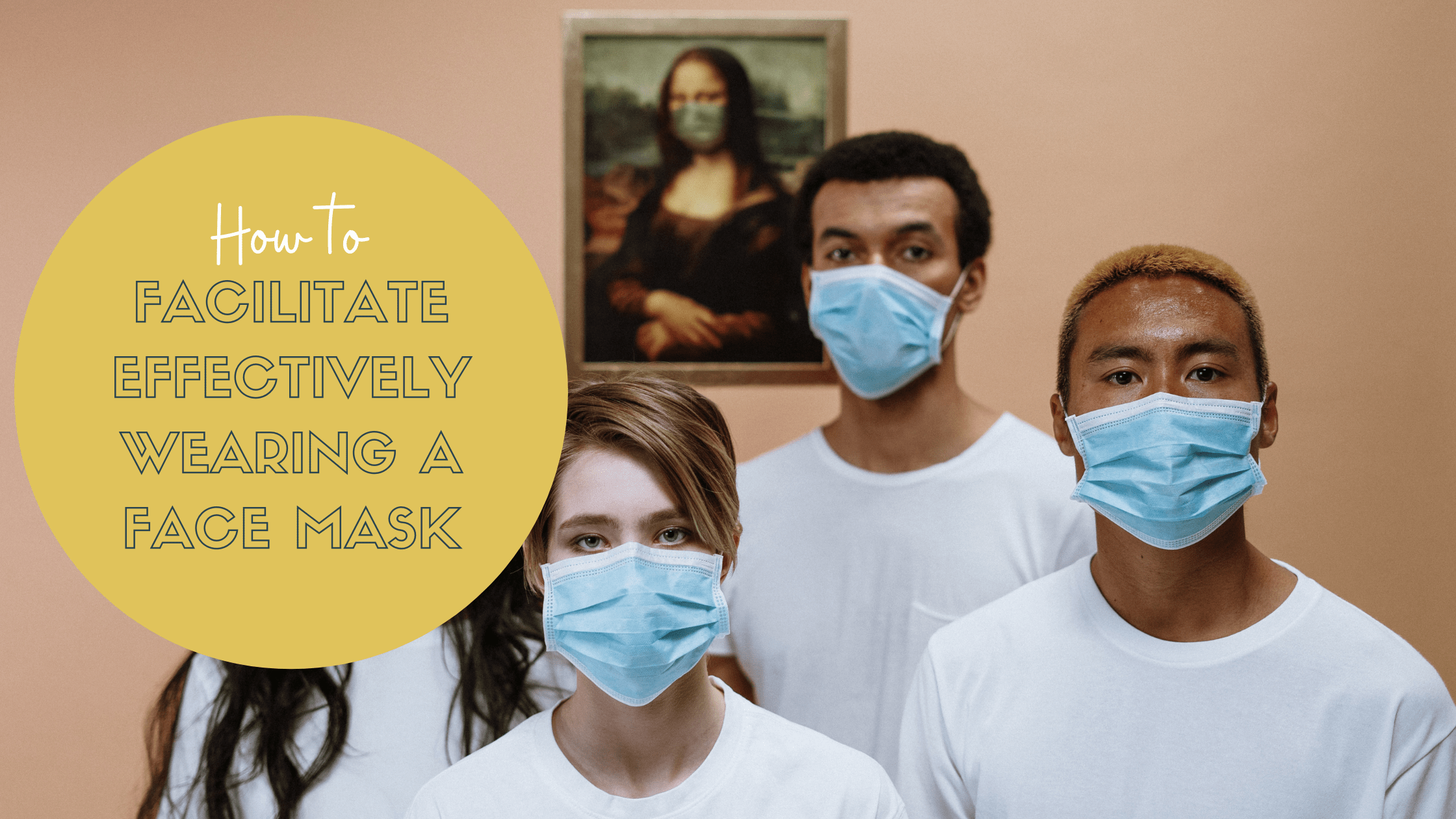 How to Facilitate Effectively Wearing a Face Mask