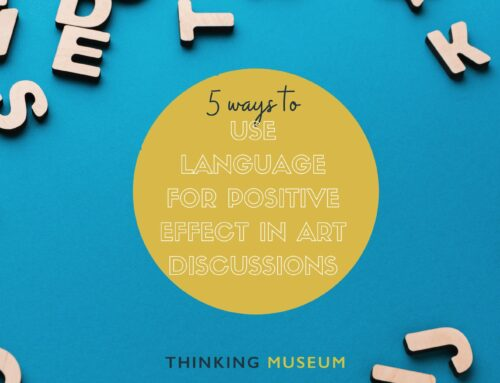 5 Ways to Use Language for Positive Effect in Art Discussions