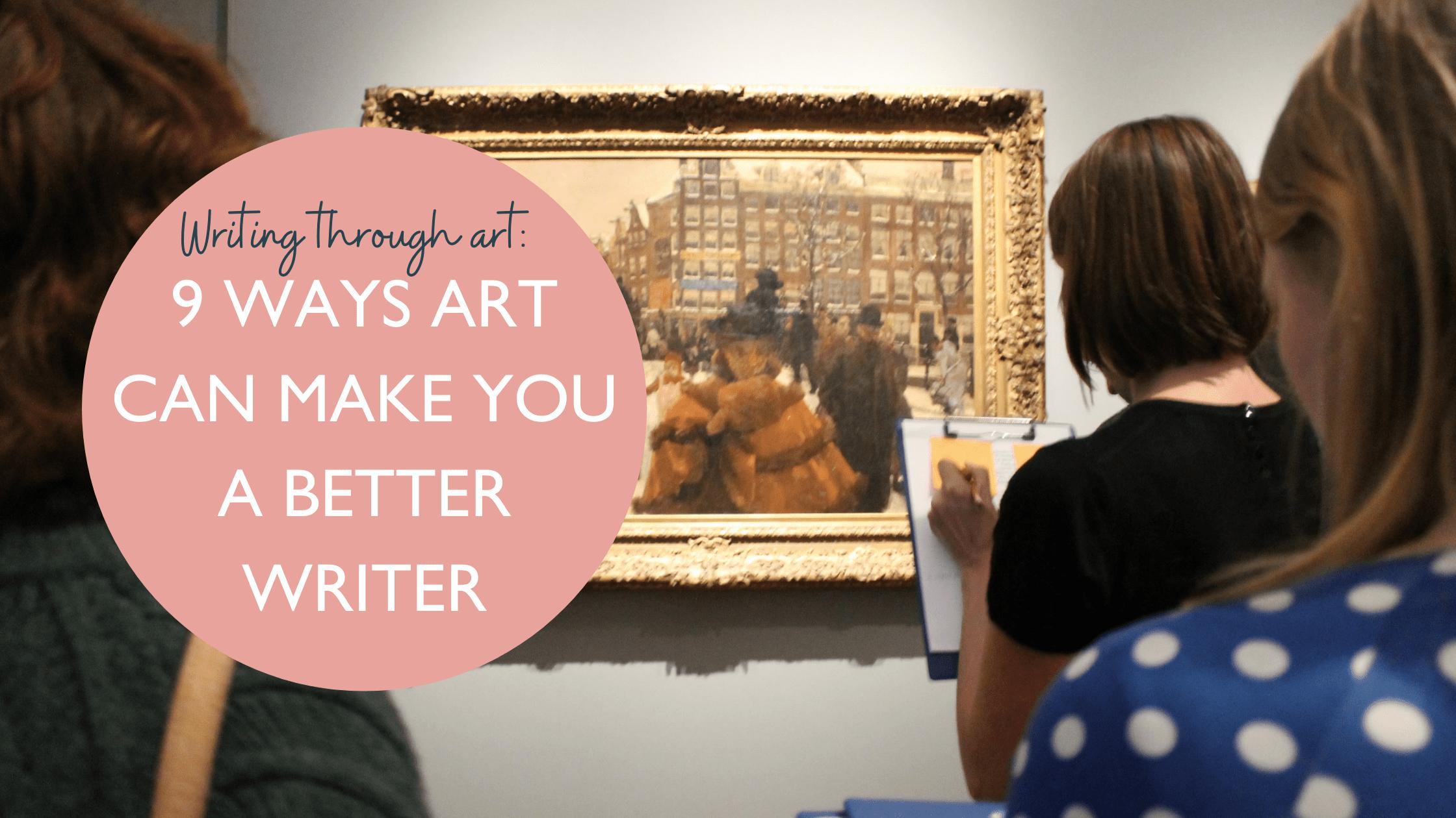 Writing through art: 9 ways art can make you a better writer